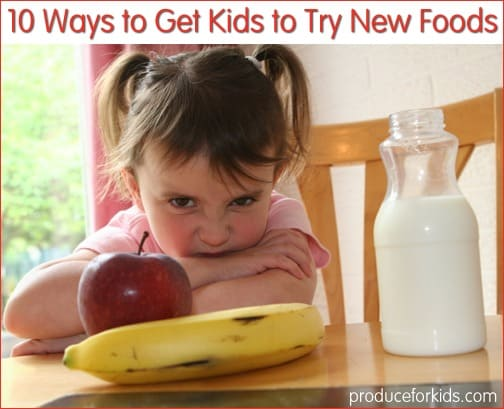 10 Ways to Get Kids to Try New Foods