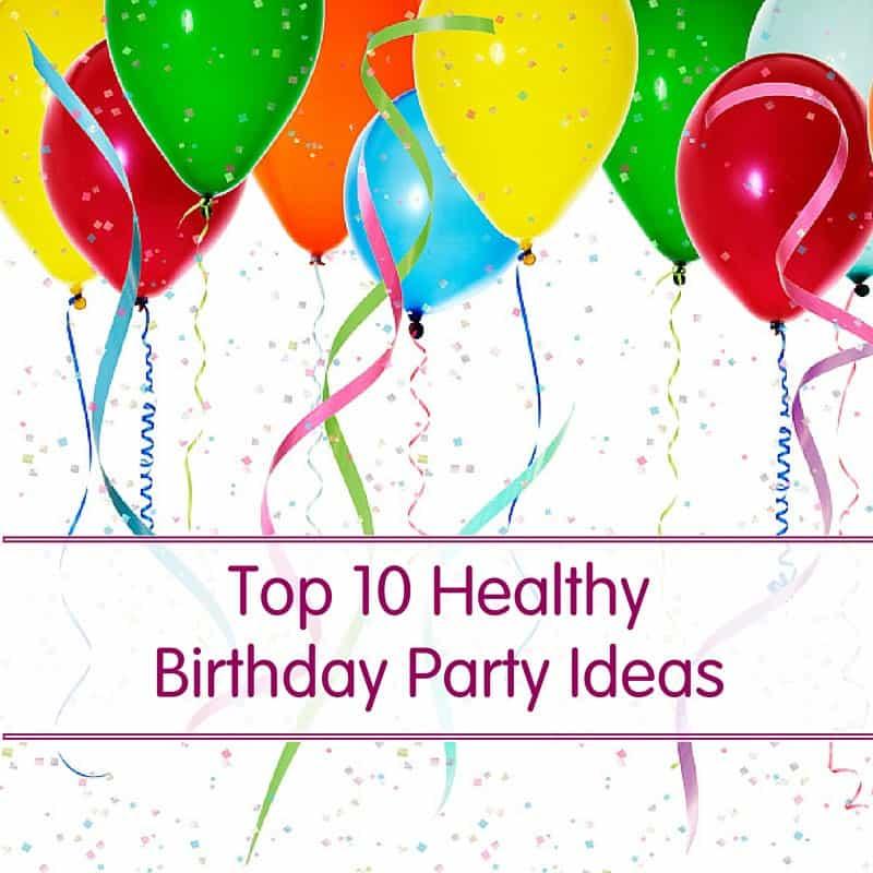 Top 10 Healthy Birthday Party Ideas