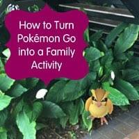 Turning Pokémon Go into a Family Activity