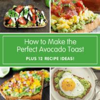 How to Make the Perfect Avocado Toast + 12 Recipe Ideas
