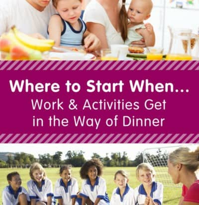 Where to start when work and activities get in the way of dinner