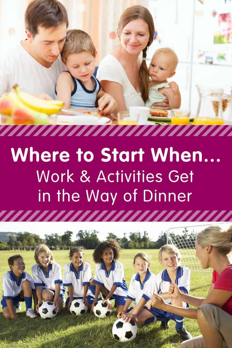 Where to Start When Work & Activities Get in the Way of Dinner