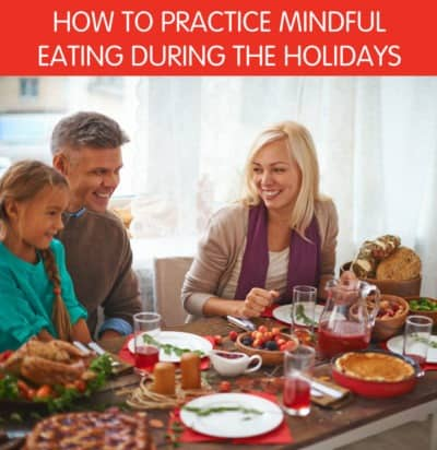 How to Practice Mindful Eating During the Holidays
