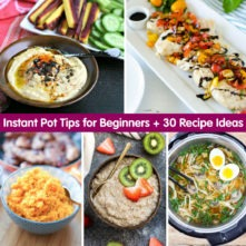 Instant Pot Tips for Beginners + 30 Instant Pot Recipes