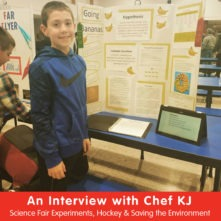 An Interview with Chef KJ: Science Fair Experiments, Hockey & Saving the Environment