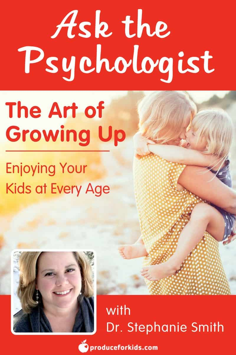 Ask the Psychologist: Enjoying Your Kids at Every Age