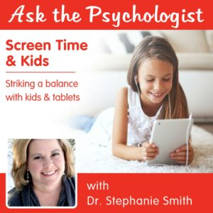 Ask the Psychologist: Screen Time & Kids