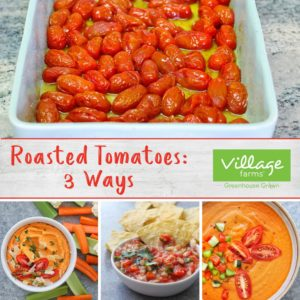 Roasted Tomatoes 3 Ways with Village Farms