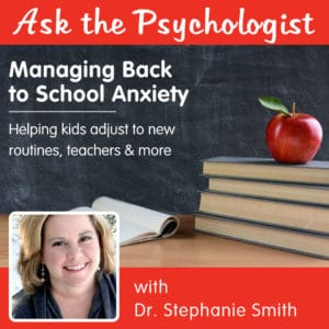 Ask the Psychologist: Managing Back to School Anxiety