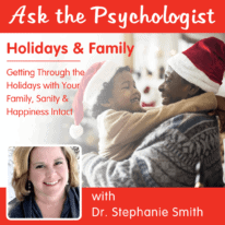 Ask the Psychologist: Holidays & Family