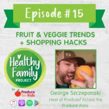 Episode 15: Fruit & Veggie Trends + Shopping Hacks