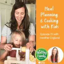 Episode 21: Meal Planning & Cooking with Kids