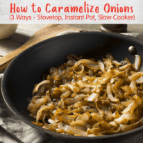 How to Caramelize Onions – 3 Ways (Stovetop, Instant Pot, Slow Cooker)