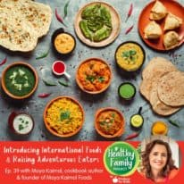 Episode 39: Introducing International Foods & Raising Adventurous Eaters