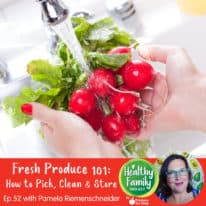 Episode 52: Fresh Produce 101: How to Pick, Clean & Store